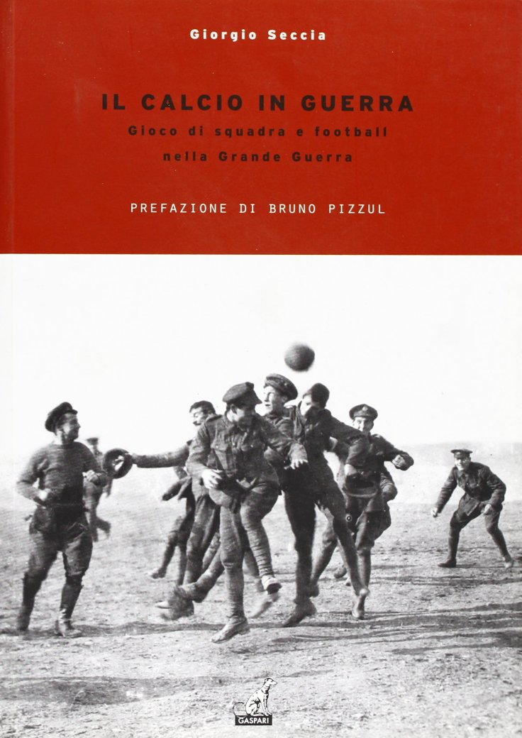 Il Calcio in guerra. Gioco di squadra e football nella Grande Guerra di Giorgio Seccia