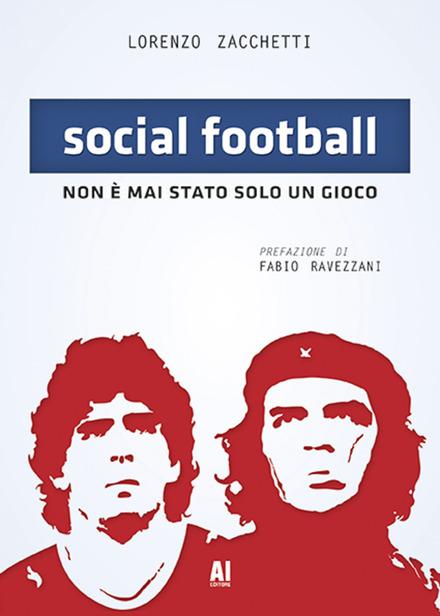 Social football. Non è mai stato solo un gioco di Lorenzo Zacchetti
